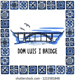 Portugal landmarks set. Dom Luis I Bridge, Porto. Bridge in frame of Portuguese tiles, azulejo. Handdrawn sketch style vector illustration. Exellent for souvenir products, magnets, banner, post cards.