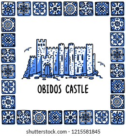 Portugal landmarks set. Obidos castle. Landscape of old castle in frame of Portuguese tiles, azulejo. Handdrawn sketch style vector illustration. Exellent for souvenirs, magnets, banner, post cards.
