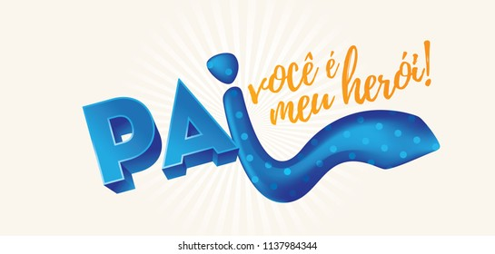 "Portuguese Brazilian Title Saying ""Dad You Are My Hero"". Dia dos Pais. Holiday in Brazil. Fathers Day."