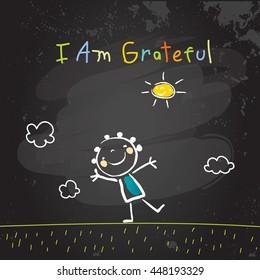 Positive affirmations for kids, motivational concept vector illustration. I am grateful text; typography, friendship concept vector illustration. Chalk on blackboard sketch, hand drawn doodle.