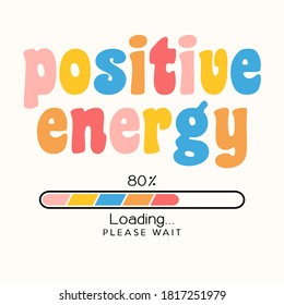 positive energy loading concept / Vector illustration design for t shirt graphics, prints, posters, cards, stickers and other creative uses
