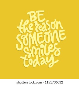 Positive inspirational quote- Be the reason someone smiles today