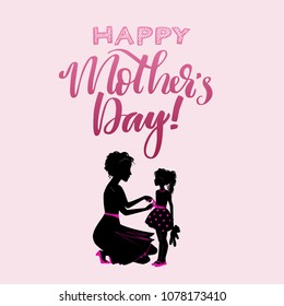 Positive Lettering composition Happy Mothers DAy with silhouettes mom and little daughter