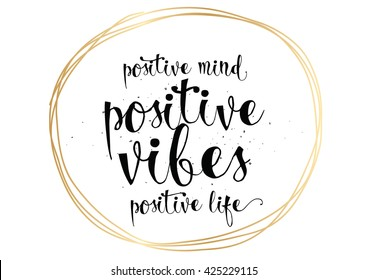 Positive mind, vibes, life inspirational inscription. Greeting card with calligraphy. Hand drawn lettering. Typography for invitation, banner, poster or clothing design. Vector quote.