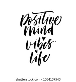 Positive mind, vibes and life phrase. Inspirational card. Ink illustration. Modern brush calligraphy. Isolated on white background.