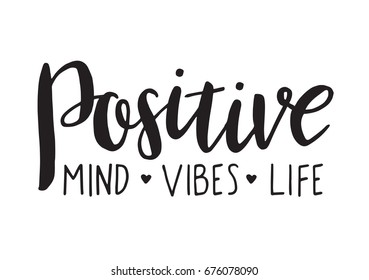 Positive mind, vibes, life. Vector motivation phrase. Hand drawn lettering