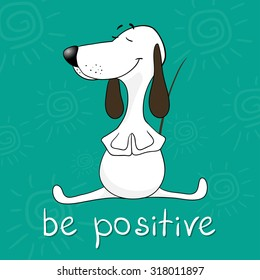 Positive motivating card. Illustration of a cartoon dog