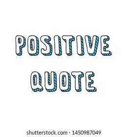 Positive quote. Hand written phrase for apparel prints, posters or cards. Vector 8 EPS.