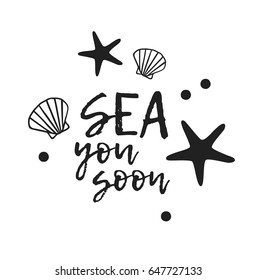 Positive quote and marine objects. Hand drawn nautical illustration starfish and shell and lettering. Bohemian chic style drawing. Modern hipster art work