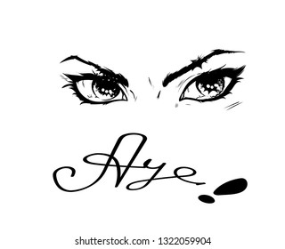 The positive statement is the word Aye, it is drawn by hand with an exclamation mark, on top are shiny female eyes.
