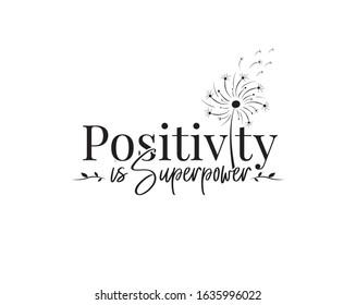 Positive is super power, vector. Wording design, lettering. Motivational, inspirational positive quote, affirmation. Dandelion flower illustration. Wall art, artwork, t shirt design, greeting card