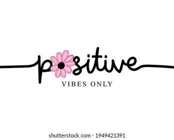 Positive vibes only inspirational quote text with pink flower vector illustration design for fashion graphics, t shirt prints, posters etc