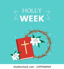 Postcard holy week before Easter, Lent and Palm Sunday, Good Friday, the crucifixion of Jesus and the resurrection. Holy Bible, crown of thorns and lilies. flat vector illustration