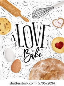 Poster bakery with illustrated cookie, egg, whisk, rolling pin, bread in vintage style lettering I love bake drawing on dirty paper background