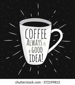 Poster coffee mug. Coffee always is a good idea. Vector illustrations.