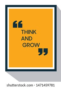 Poster design for think and grow.Motivational vector concept design.Think and Grow.