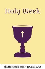 """Poster for Easter with vectorized drawing of a sacred chalice and divine host with the phrase """"holy week"""" written. Vector."""