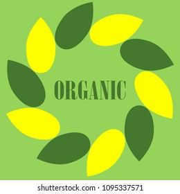 Poster with a green background, logotype of petals in a circle. Inscription Organic. Colors green, yellow.For healthy food,goods,products. For natural and vegan shops. Eko life