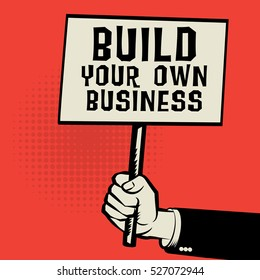 Poster in hand, business concept with text Build Your Own Business, vector illustration