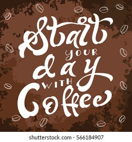 Poster with hand lettering. Quote for card design. Ink illustration. Start your day with coffee