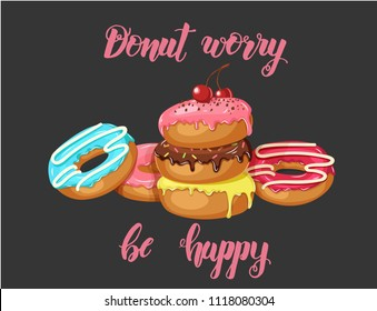 "Poster with Hand made inspirational and motivational quote ""Donut worry be happy"" and donuts on black. Vector illustration."