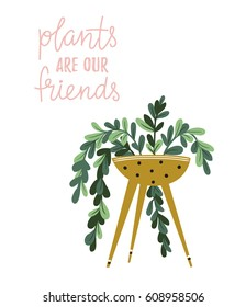 Poster with house plant in the pot with  lettering - Plants are our friends. Tropical plant in the home'. Hand drawn illustration in scandinavian style. Vector poster design.