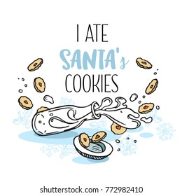 "Poster ""I ate Santa's cookies"". Milk & cookies for Santa. Hand drawing and typography isolated on white"