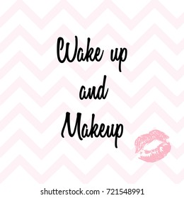 Poster with imprints of lipstick and hand drawn lettering. Silhouettes of red lips and text Wake up and makeup on modern pink zigzag background. Inspirational quote handwritten vector typography.