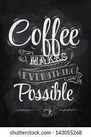Poster lettering coffee makes everything possible drawing with chalk on chalkboard background.