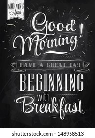 Poster lettering good morning beginning with breakfast, in vintage style drawing with chalk on chalkboard background.