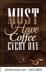 Poster lettering must have coffee every day, in vintage style drawing on wood background.