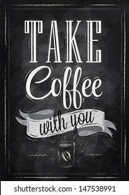 Poster lettering take coffee with you, in vintage style drawing with chalk on chalkboard background.