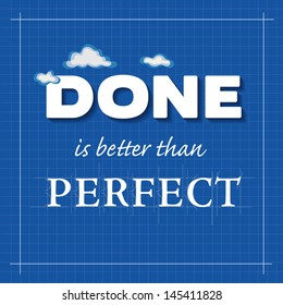 Poster, motivational, Done is better than PERFECT. Popular concept message for success. DONE with lighter than air clouds, precision drafting. Architectural blueprint, grid background.  EPS8.
