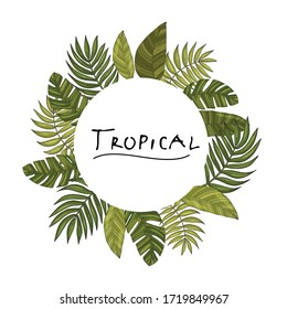 Poster with ornament, round frame border, hand drawn tropical or forest leaves with many shades of green, oval or ovoid type. Sketch inscription topical. Vector composition. Isolated white background
