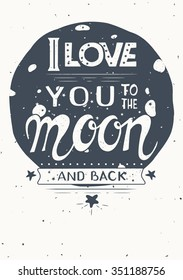 Poster with quote . I love you to the moon and back.  Hand drawn vintage print with the moon and lettering. Vector illustration
