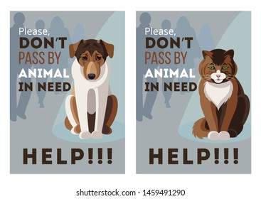 POSTER SET WITH HOMLESS UNHAPPY CAT AND DOG SITTING WRITTEN DON'T PASS BY ANIMAL IN NEED. VECTOR ILLUSTRATION DESIGN FOR FLAYER, CARD, WEB BANNER, FOR PET SHELTER