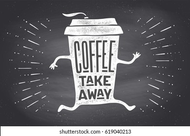 Poster take out coffee cup with hand drawn lettering Coffee take away for cafe and coffee to go. Black and white vintage drawing on chalkboard for drink, beverage menu, cafe theme. Vector Illustration