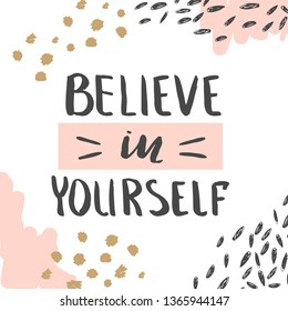 Poster or t-shirt template with motivational phrase and abstract hand drawn elements. Believe in yourself