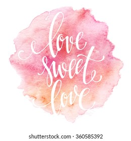 Poster watercolor lettering  love sweet love. Vector illustration EPS10