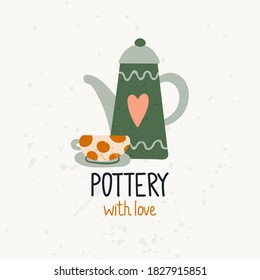 Pottery with love poster. Hand drawn textured colorful kitchen cartoon ceramic teapot and cup with geometric pattern. Logo studio or shop template, trendy flat vector illustration with stamp texture