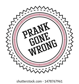 PRANK GONE WRONG stamp isolated on white