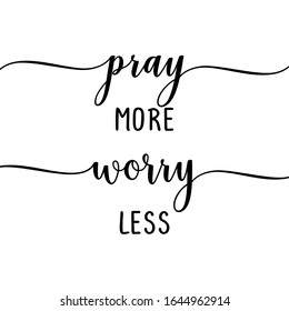 pray more worry less - slogan. Hand drawn lettering quote. Vector illustration. Good for scrap booking, posters, textiles, gifts...