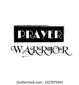 Prayer warrior, Christian faith, typography for print or use as poster, card, flyer or T shirt