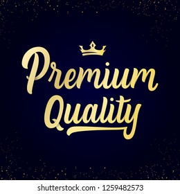 Premium  Quality  hand written lettering logo, label, badge, emblem.Golden inscription with gold crown on a dark background.Modern brush calligraphy.