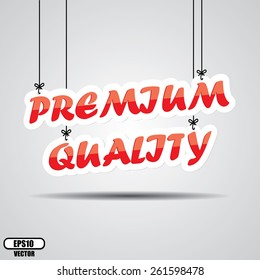 Premium Quality  Sign Hanging On Gray Background - EPS.10 Vector.