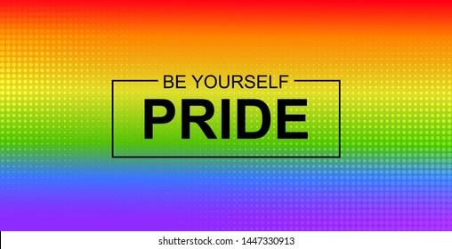 Pride. Be yourself. Vector banner with LGBT community rainbow flag backdrop
