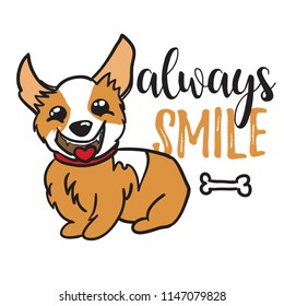 Print with dog corgi always smile. Print for messages, postcards, wallpapers, T-shirts, clothes, textiles, fabrics, web.