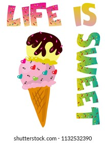 Print life is sweet for t-shirt. Poster with ice cream  for web, clothes, textile, fabric and other