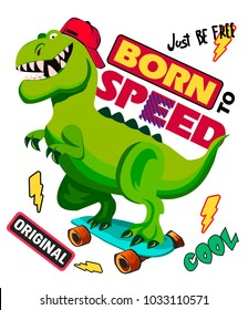 Print on a T-shirt with a cartoon dinosaur on a skateboard. born to speed. for the web, textiles, fabric, wrapping paper, clothes, backpacks, wallpaper, cover, open.