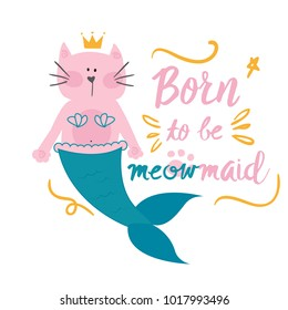print on a T-shirt with a cat mermaid and text born to be a meowmaid. for postcards, posters, T-shirts, clothes, web, cases.